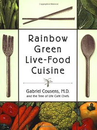 Rainbow Green Live Food Cuisine - By Dr. Gabriel Cousens, M.D.